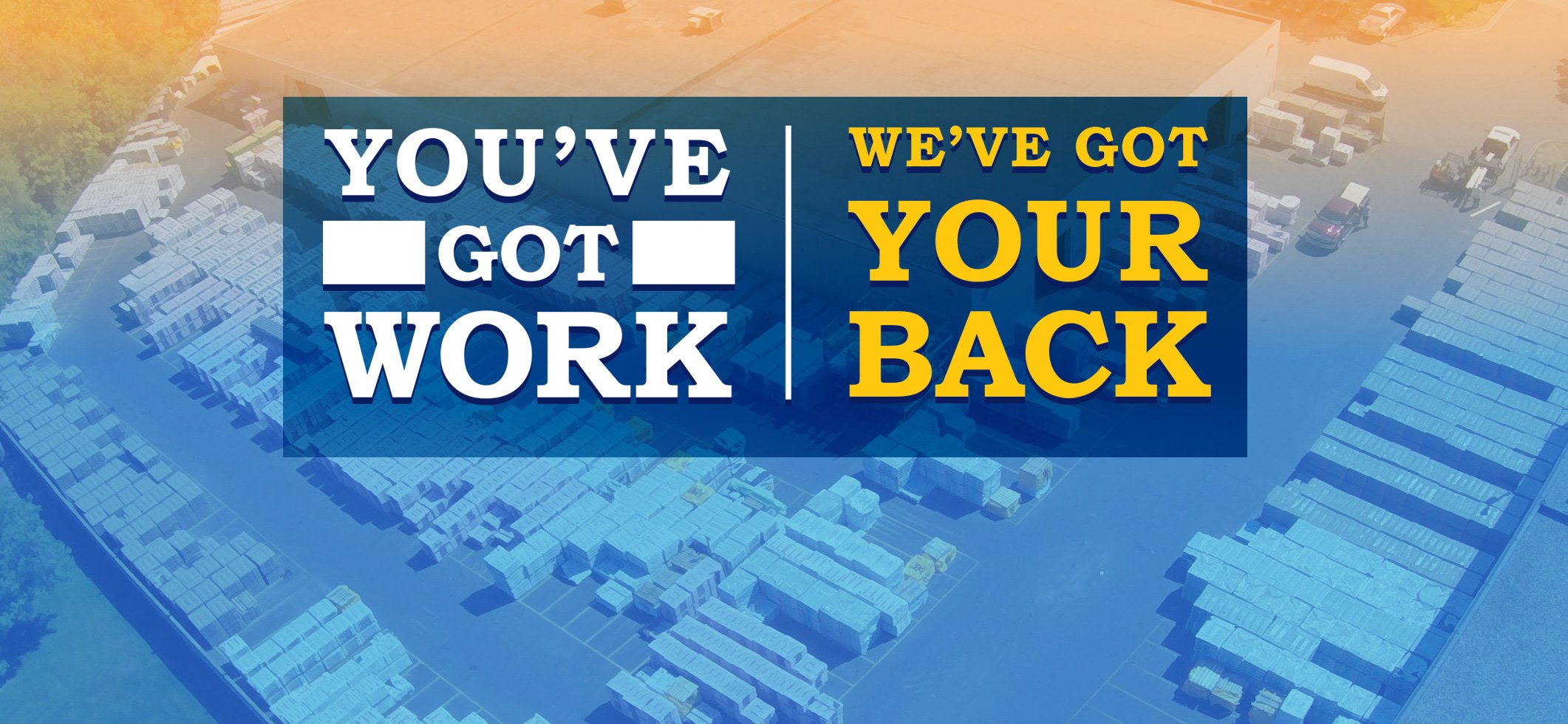 You've Got Work. We've Got Your Back.